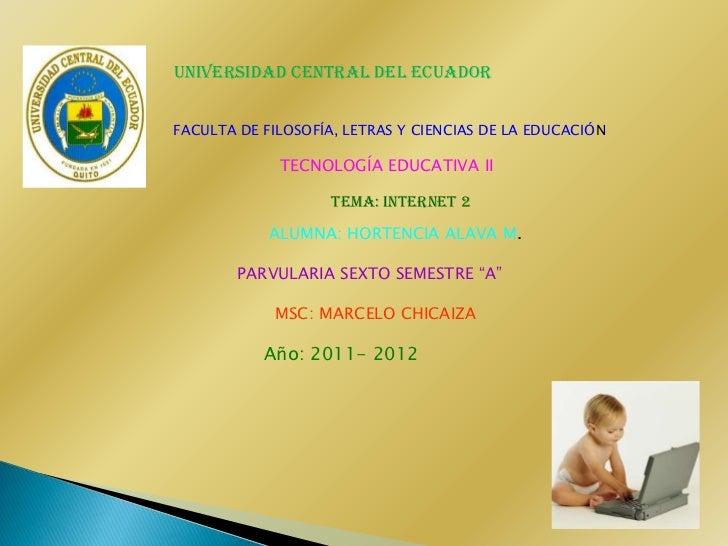 UNIVERSIDAD CENTRAL DEL ECUADORFACULTA DE FILOSOFÍA, LETRAS Y CIENCIAS DE LA EDUCACIÓN             TECNOLOGÍA EDUCATIVA II...