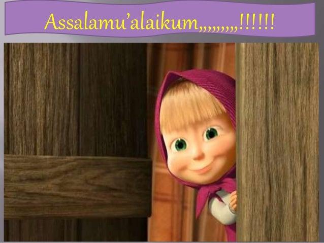 Assalamu'alaikum,,,,,,,,,!!!!!!