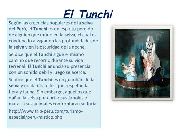 El Tunchi Según las creencias populares de la selva del Perú, el Tunchi es un espíritu perdido de alguien que murió en la ...