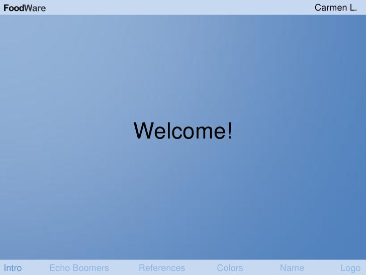 Carmen L.                            Welcome!     Intro   Echo Boomers   References   Colors   Name        Logo