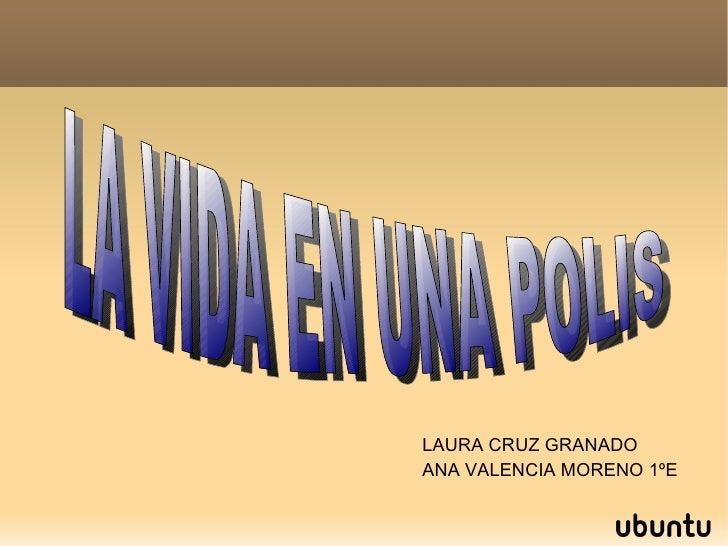 LAURA CRUZ GRANADO ANA VALENCIA MORENO 1ºE LA VIDA EN UNA POLIS