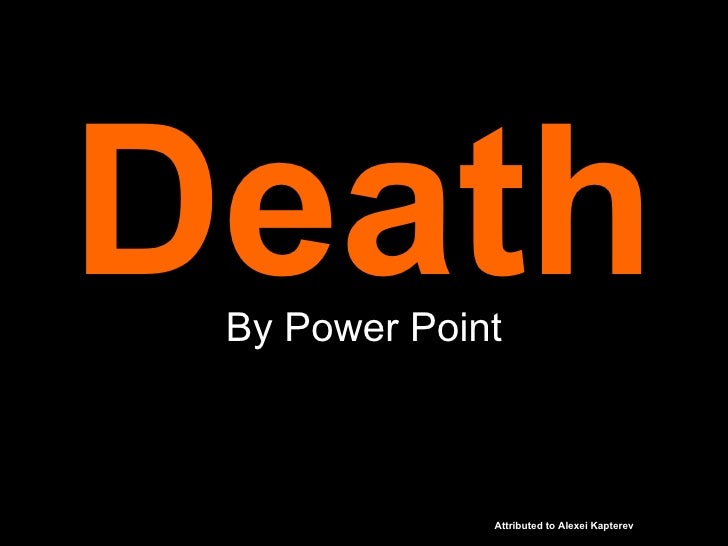 Death By Power Point Attributed to Alexei Kapterev
