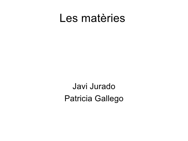 Les matèries  Javi Jurado Patricia Gallego