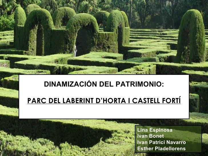 DINAMIZACIÓN DEL PATRIMONIO: PARC DEL LABERINT D'HORTA I CASTELL FORTÍ Lina Espinosa Ivan Bonet Ivan Patrici Navarro Esthe...