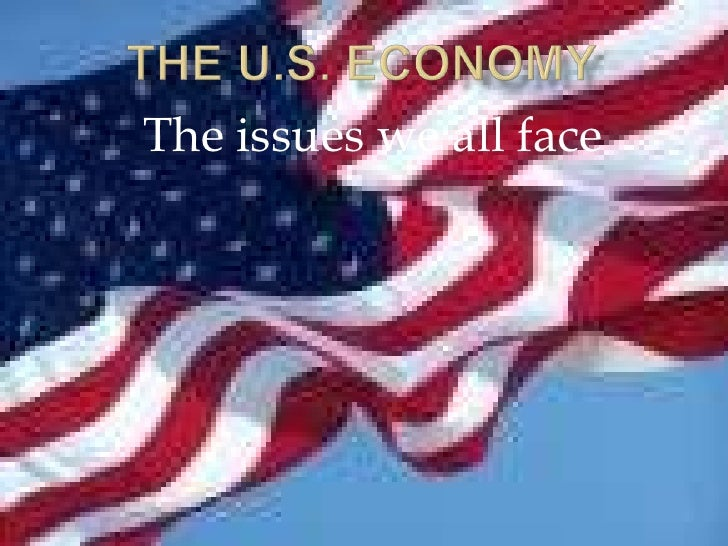 The U.S. Economy<br />The issues we all face<br />