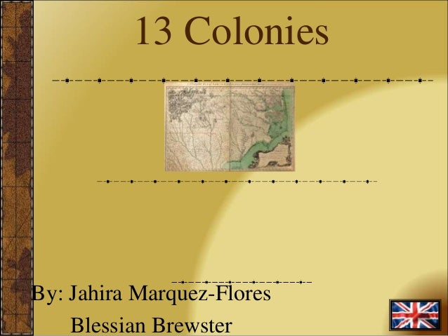 13 Colonies By: Jahira Marquez-Flores Blessian Brewster