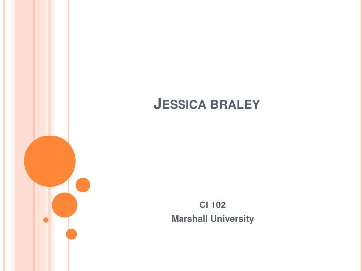 Jessica braley<br />CI 102<br />Marshall University<br />