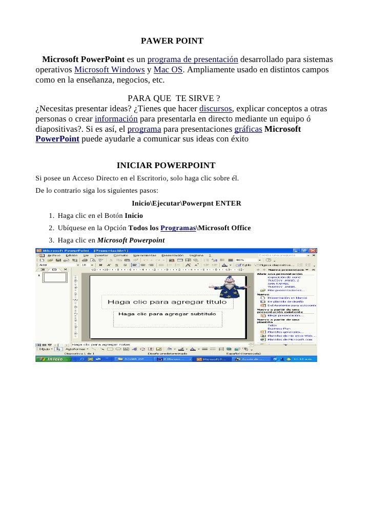 PAWER POINT    Microsoft PowerPoint es un programa de presentación desarrollado para sistemas operativos Microsoft Windows...