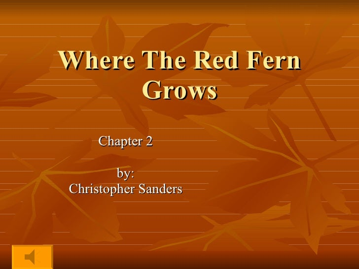Where The Red Fern Grows Chapter 2 by: Christopher Sanders
