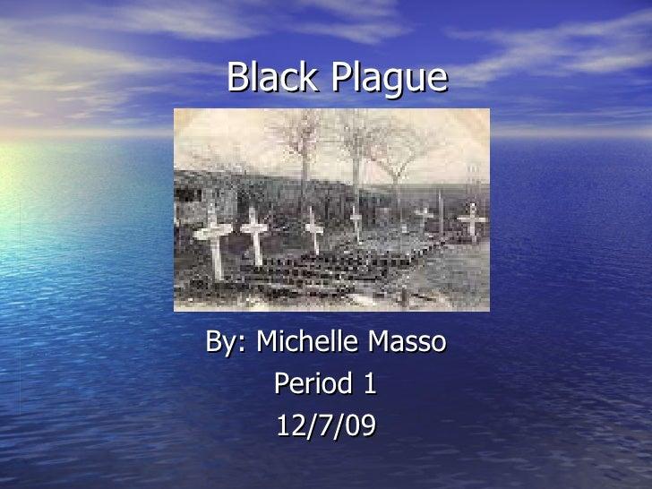 Black Plague By: Michelle Masso Period 1 12/7/09