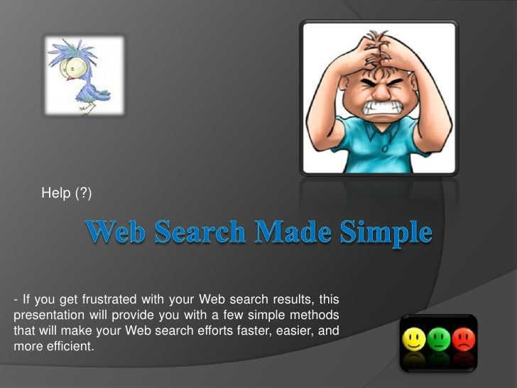 Web Search Made Simple<br />Help (?)<br />- If you get frustrated with your Web search results, this presentation will pro...