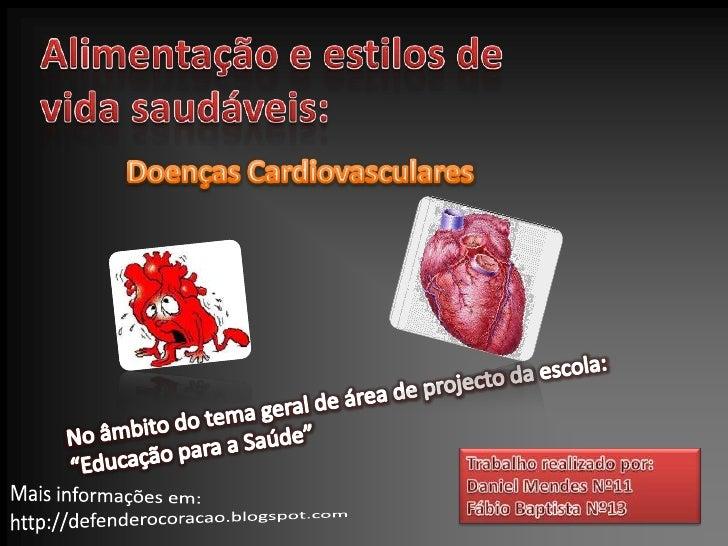 Alimentação e estilos de vida saudáveis:<br />Doenças Cardiovasculares<br />No âmbito do tema geral de área de projecto da...