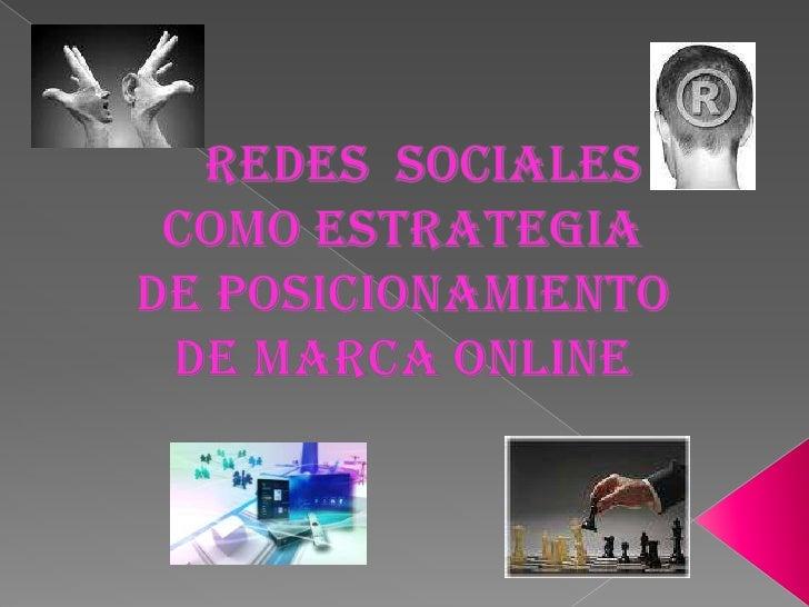 REDES  SOCIALES COMO ESTRATEGIA DE Posicionamiento DE MARCA ONLINE<br />