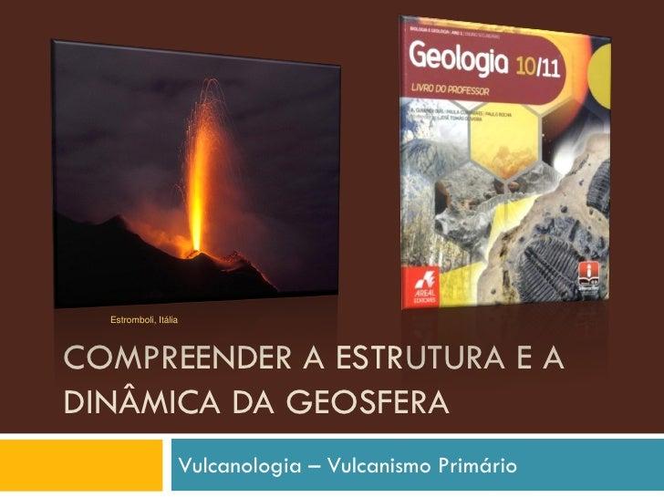Estromboli, Itália    COMPREENDER A ESTRUTURA E A DINÂMICA DA GEOSFERA                        Vulcanologia – Vulcanismo Pr...