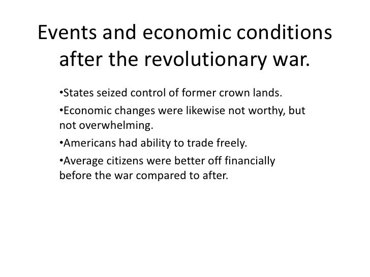 Events and economic conditions after the revolutionary war. <br /><ul><li>States seized control of former crown lands.