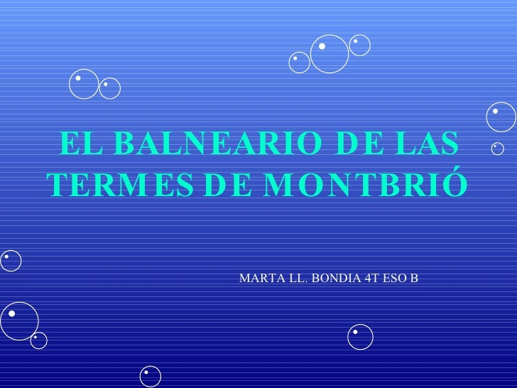 EL BALNEARIO DE LAS TERMES DE MONTBRIÓ MARTA LL. BONDIA 4T ESO B