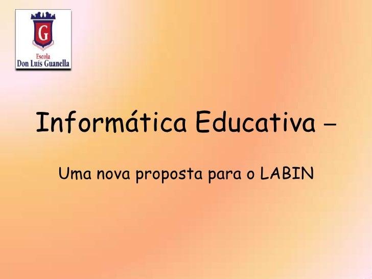 InformáticaEducativa– Uma nova propostapara o LABIN<br />
