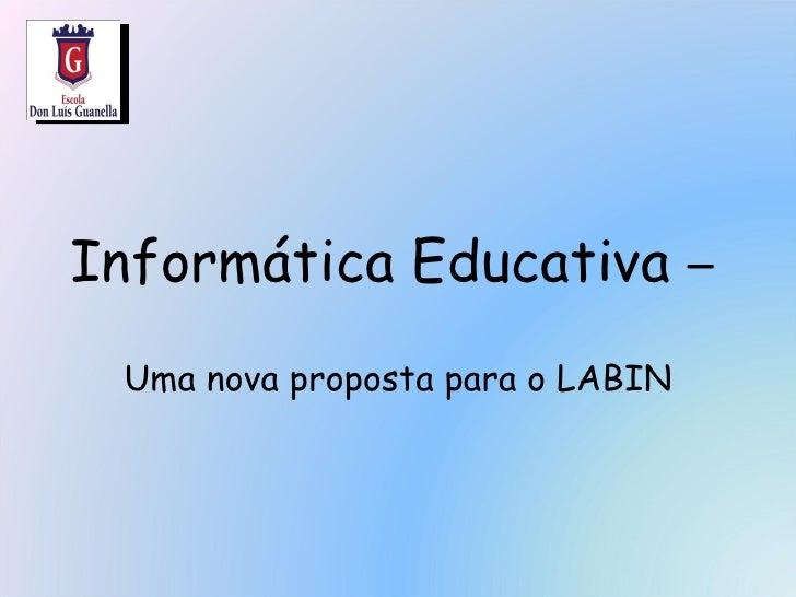 Informática Educativa  –  Uma nova proposta para o LABIN