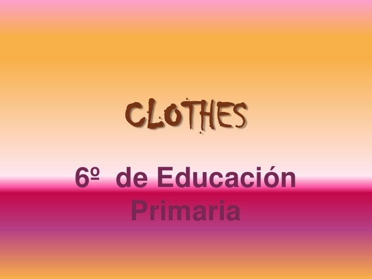 CLOTHES 6º de Educación     Primaria