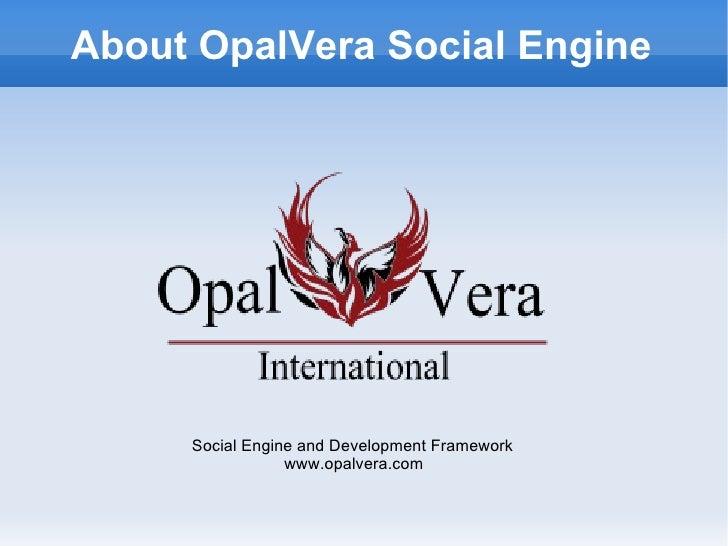 About OpalVera Social Engine Social Engine and Development Framework www.opalvera.com