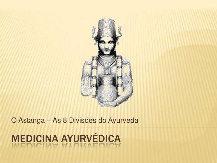 O Astanga – As 8 Divisões do Ayurveda<br />MEDICINA aYURVÉDICA<br />