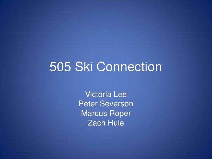 505 Ski Connection<br />Victoria Lee<br />Peter Severson<br />Marcus Roper<br />Zach Huie<br />