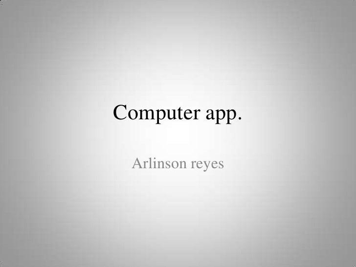 Computer app.<br />Arlinson reyes<br />