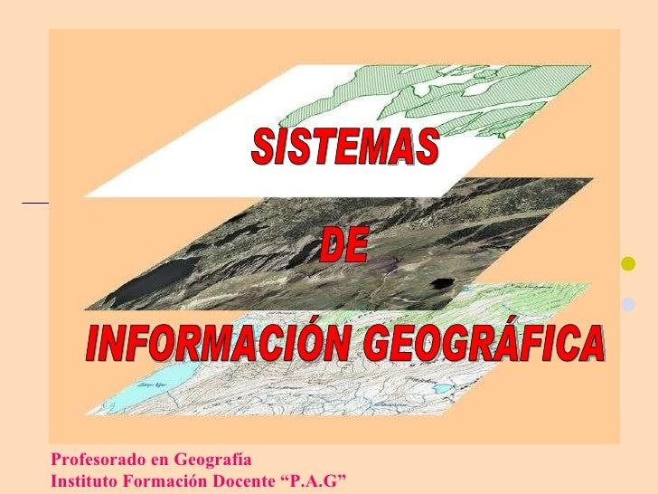 """Profesorado en Geografía  Instituto Formación Docente """"P.A.G"""" SISTEMAS DE INFORMACIÓN GEOGRÁFICA"""