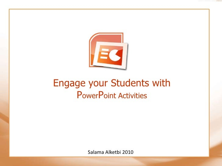 Engage your Students with PowerPoint Activities<br />SalamaAlketbi 2010<br />