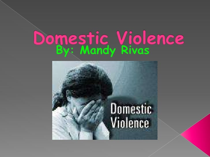 Domestic Violence<br />By: Mandy Rivas<br />