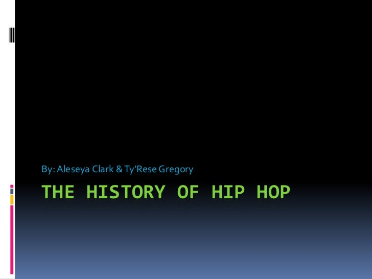 The History of Hip Hop<br />By: Aleseya Clark & Ty'Rese Gregory <br />