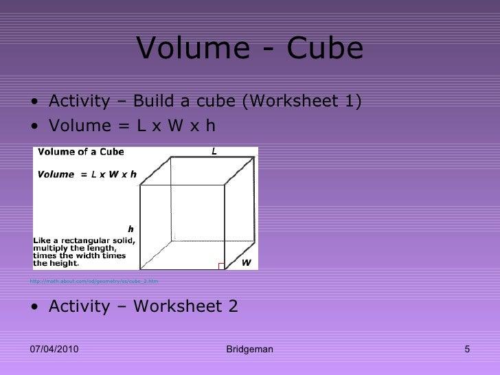 Volume - Cube <ul><li>Activity – Build a cube (Worksheet 1) </li></ul><ul><li>Volume = L x W x h </li></ul><ul><li>http://...