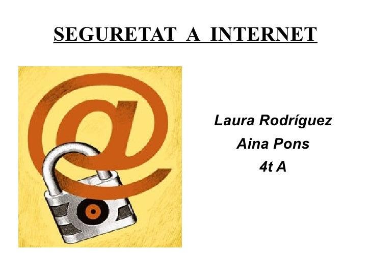 SEGURETAT  A  INTERNET <ul>Laura Rodríguez Aina Pons 4t A </ul>