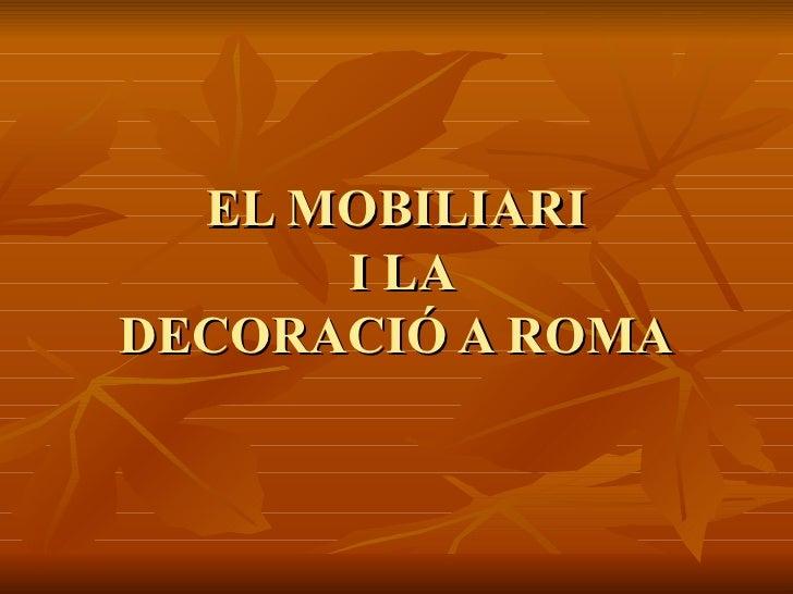 EL MOBILIARI  I LA DECORACIÓ A ROMA