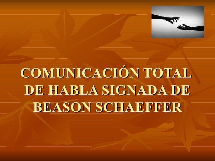 COMUNICACIÓN TOTAL  DE HABLA SIGNADA DE BEASON SCHAEFFER