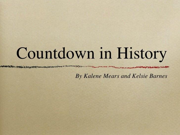 Countdown in History        By Kalene Mears and Kelsie Barnes