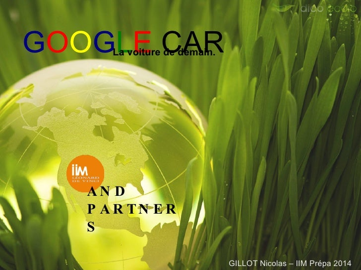 AND PARTNERS G O O G L E  CAR La voiture de demain. GILLOT Nicolas – IIM Prépa 2014