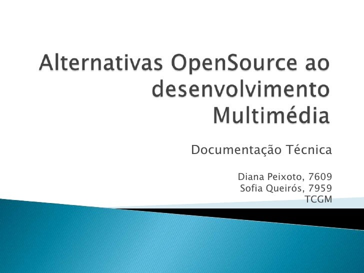 Alternativas OpenSource ao desenvolvimento Multimédia<br />Documentação Técnica<br />Diana Peixoto, 7609<br />Sofia Queiró...