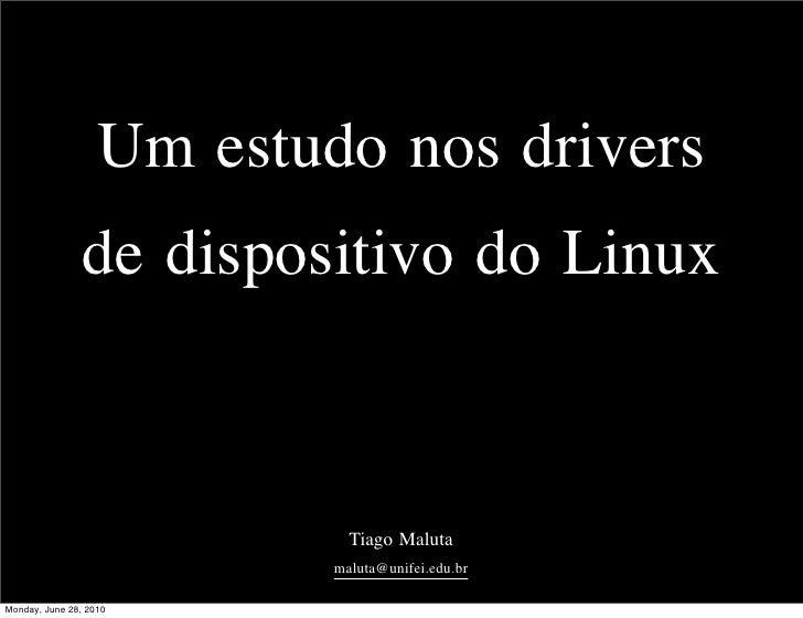 Um estudo nos drivers                 de dispositivo do Linux                                 Tiago Maluta                ...