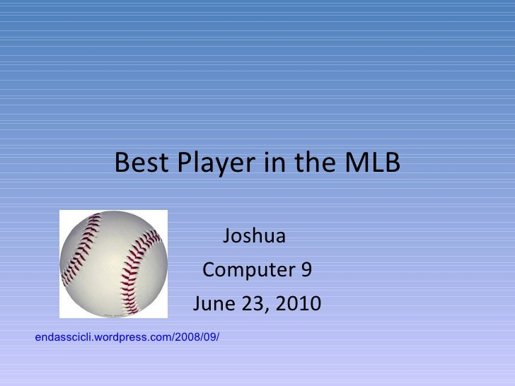 Best Player in the MLB Joshua  Computer 9 June 23, 2010 endasscicli.wordpress.com/2008/09/