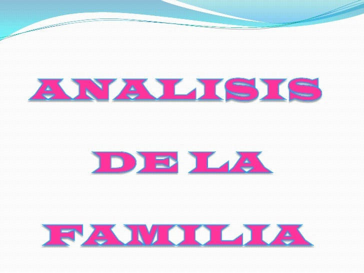 ANALISIS<br /> DE LA <br />FAMILIA <br />
