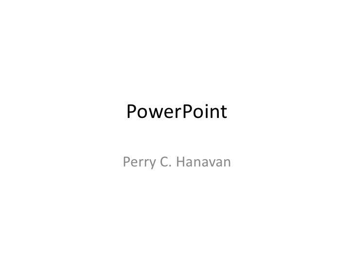 PowerPoint<br />Perry C. Hanavan<br />