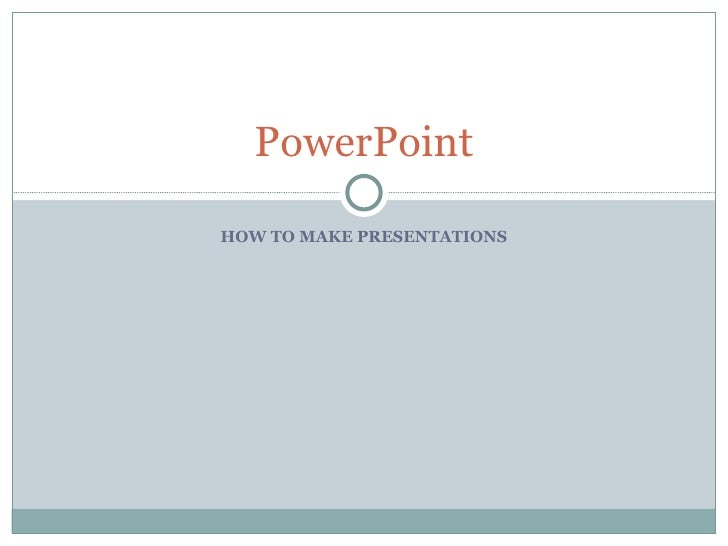 HOW TO MAKE PRESENTATIONS PowerPoint