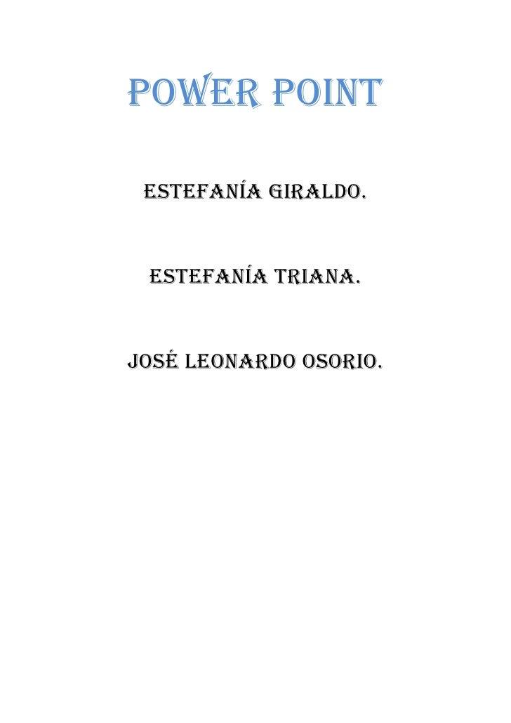 Power point <br />Estefanía Giraldo. <br />Estefanía Triana. <br />José Leonardo Osorio.<br />Power point <br />Sustentaci...