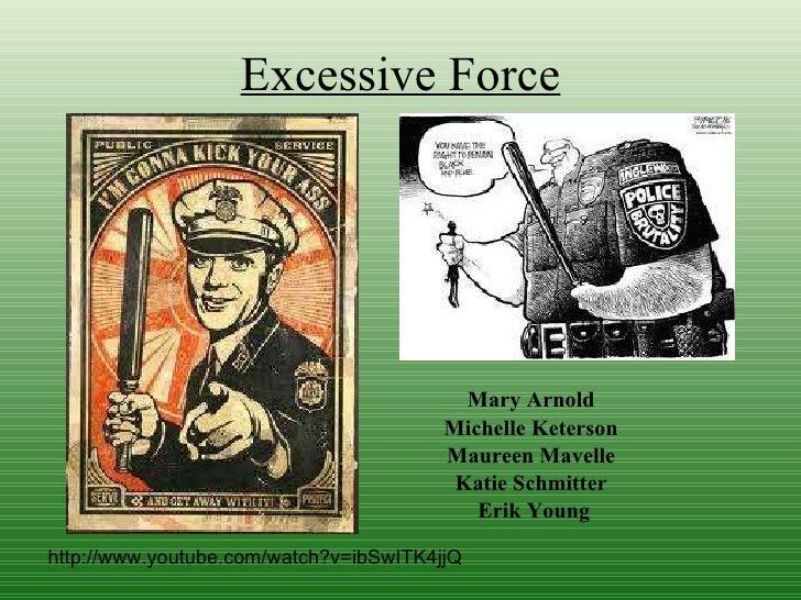 Excessive Force <ul><li>Mary Arnold   </li></ul><ul><li>Michelle Keterson   </li></ul><ul><li>Maureen Mavelle   </li></ul>...