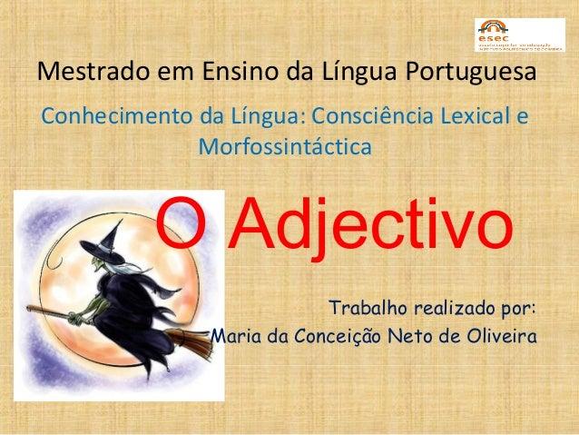Mestrado em Ensino da Língua Portuguesa Conhecimento da Língua: Consciência Lexical e Morfossintáctica O Adjectivo Trabalh...