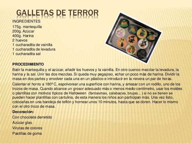 GALLETAS DE TERROR INGREDIENTES 175g. mantequilla 200g. Azúcar 400g. Harina 2 huevos 1 cucharadita de vainilla 1 cucharadi...