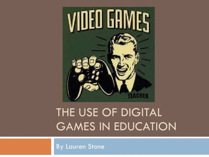 THE USE OF DIGITAL GAMES IN EDUCATION By Lauren Stone