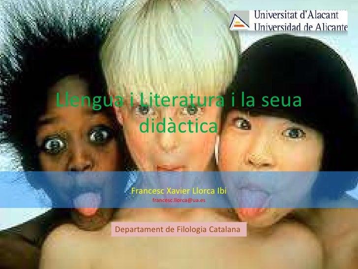 Llengua i Literatura i la seua          didàctica           Francesc Xavier Llorca Ibi                francesc.llorca@ua.e...