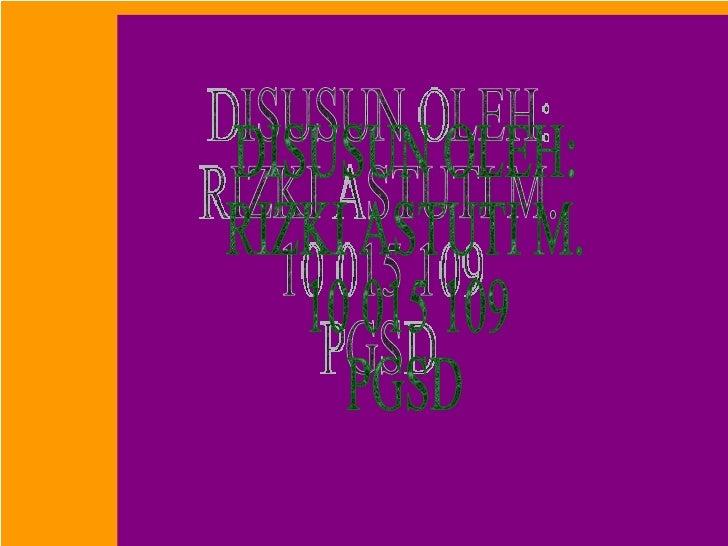 DISUSUN OLEH: RIZKI ASTUTI M. 10 015 109 PGSD
